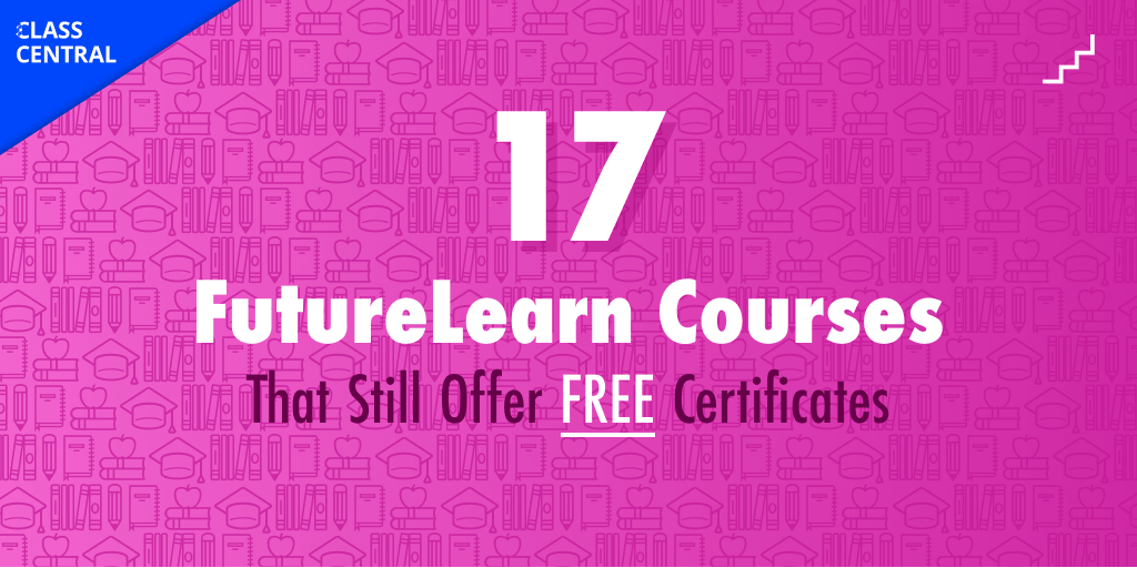 17 FutureLearn Courses That Still Offer Free Certificates